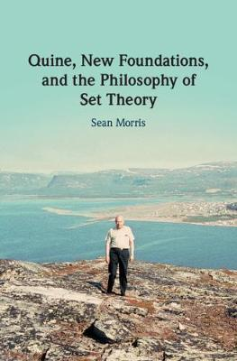 Quine, New Foundations, and the Philosophy of Set Theory by Sean Morris image