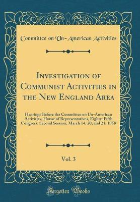 Investigation of Communist Activities in the New England Area, Vol. 3 by Committee on Un-American Activities