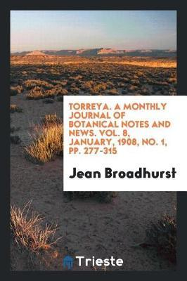 Torreya. a Monthly Journal of Botanical Notes and News. Vol. 8, January, 1908, No. 1, Pp. 277-315 by Jean Broadhurst