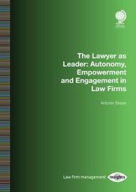 The Lawyer as Leader: Autonomy, Empowerment and Engagement in Law Firms by Antonin Besse