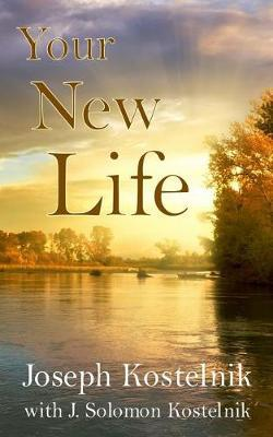 Your New Life by J Solomon Kostelnik