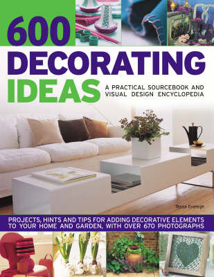 600 Decorating Ideas: A Practical Sourcebook and Visual Design Encyclopedia by Tessa Evelegh image
