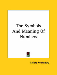 The Symbols and Meaning of Numbers by Isidore Kozminsky
