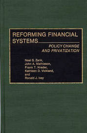 Reforming Financial Systems by Ronald J. Ivey
