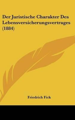 Der Juristische Charakter Des Lebensversicherungsvertrages (1884) by Friedrich Fick image