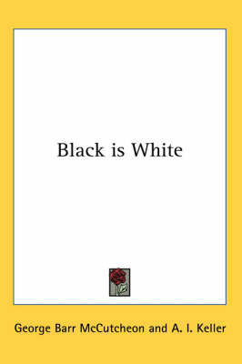 Black is White by George , Barr McCutcheon