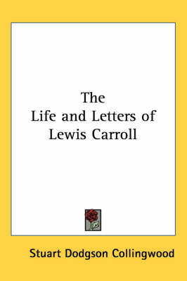 The Life and Letters of Lewis Carroll by Stuart Dodgson Collingwood