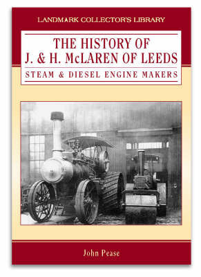 The History of J. & H. McLaren of Leeds: Steam & Diesel Engine Makers by John Pease