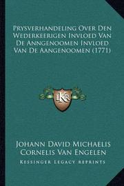 Prysverhandeling Over Den Wederkeerigen Invloed Van de Anngeprysverhandeling Over Den Wederkeerigen Invloed Van de Anngenoomen Invloed Van de Aangenoomen (1771) Noomen Invloed Van de Aangenoomen (1771) by Johann David Michaelis