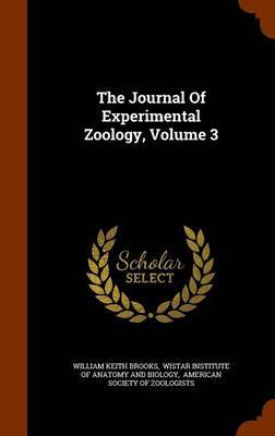 The Journal of Experimental Zoology, Volume 3 by William Keith Brooks image