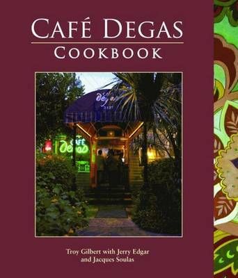 Cafe Degas Cookbook by Troy A. Gilbert