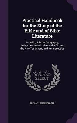 Practical Handbook for the Study of the Bible and of Bible Literature by Michael Seisenberger image