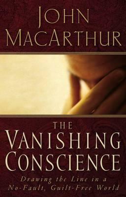 The Vanishing Conscience by John F MacArthur