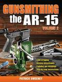 Gunsmithing the AR-15 Volume 2 by Patrick Sweeney