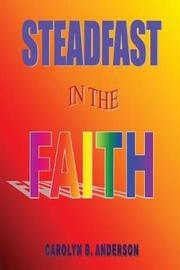 Steadfast in the Faith by Carolyn B Anderson image