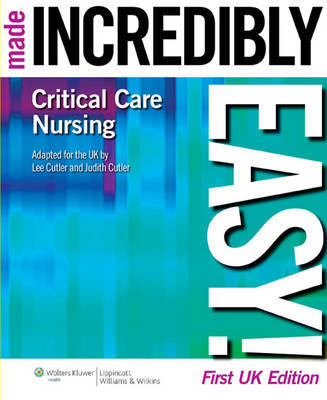 Critical Care Nursing Made Incredibly Easy! UK Edition by Lee Cutler
