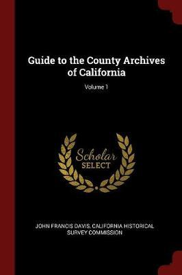 Guide to the County Archives of California; Volume 1 by John Francis Davis image