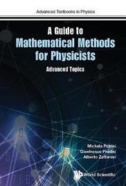 Guide To Mathematical Methods For Physicists, A: Advanced Topics And Physical Applications by Michela Petrini image