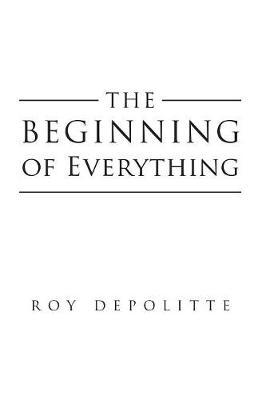 The Beginning of Everything by Roy Depolitte image