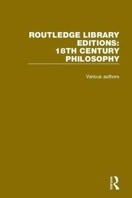 Routledge Library Editions: 18th Century Philosophy by Various ~