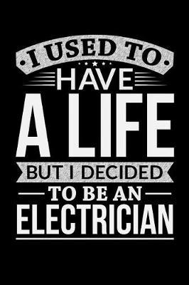 I Used To Have A Life But I Decided To Be An Electrician by Life Decided