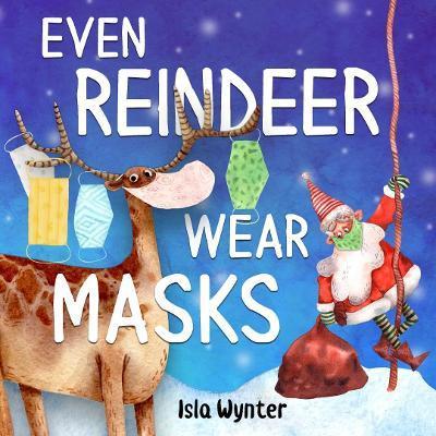 Even Reindeer Wear Masks by Isla Wynter
