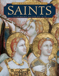 The Encyclopedia of Saints by Rosemary Ellen Guiley