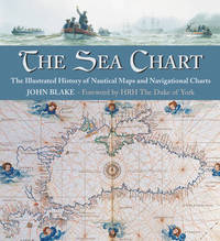 The Sea Chart: The Illustrated History of Nautical Maps and Navigational Charts by John Blake image