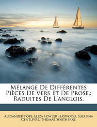 Mlange de Diffrentes Pices de Vers Et de Prose,: Raduites de L'Anglois, by Alexander Pope