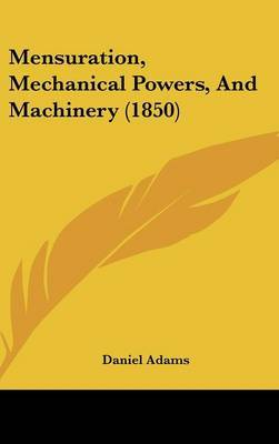 Mensuration, Mechanical Powers, And Machinery (1850) by Daniel Adams image