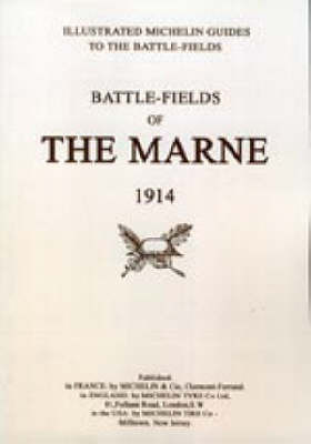 Bygone Pilgrimage. Battlefields of the Marne 1914. An Illustrated History and Guide to the Battlefields: 1914 by Michelin
