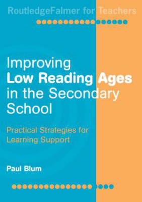 Improving Low-Reading Ages in the Secondary School by Paul Blum