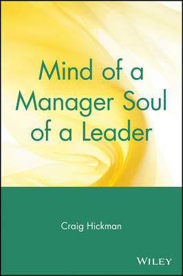 Mind of a Manager, Soul of a Leader by Craig R Hickman image