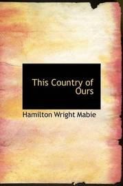 This Country of Ours by Hamilton Wright Mabie