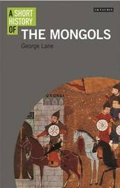 A Short History of the Mongols by George Lane