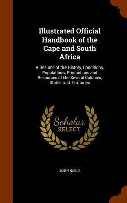 Illustrated Official Handbook of the Cape and South Africa by John Noble