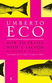 How to Travel With a Salmonand Other Essays by Umberto Eco
