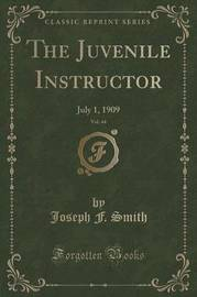 The Juvenile Instructor, Vol. 44 by Joseph F. Smith