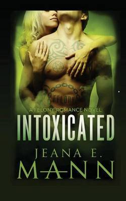 Intoxicated by Jeana E Mann