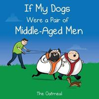 If My Dogs Were a Pair of Middle-Aged Men by The Oatmeal
