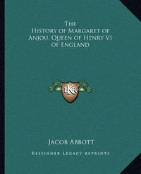 The History of Margaret of Anjou, Queen of Henry VI of England by Jacob Abbott