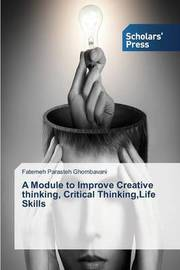 A Module to Improve Creative Thinking, Critical Thinking, Life Skills by Parasteh Ghombavani Fatemeh