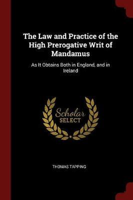 The Law and Practice of the High Prerogative Writ of Mandamus by Thomas Tapping image