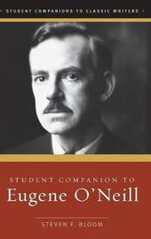 Student Companion to Eugene O'Neill by Steven F Bloom