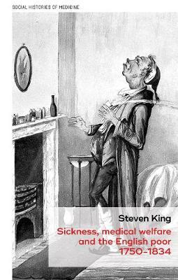 Sickness, Medical Welfare and the English Poor, 1750-1834 by Steven King image