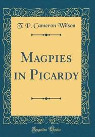 Magpies in Picardy (Classic Reprint) by T P Cameron Wilson image