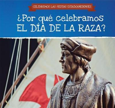 Por Qu Celebramos El D a de la Raza? / Why Do We Celebrate Columbus Day? by Darnell Petersen
