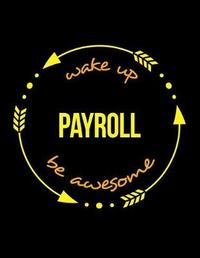 Wake Up Payroll Be Awesome Notebook for a Wages Clerk, Blank Lined Journal by Useful Occupations Books