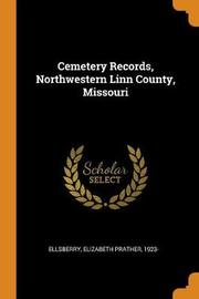 Cemetery Records, Northwestern Linn County, Missouri by Elizabeth Prather Ellsberry
