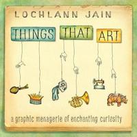 Things That Art by Lochlann Jain